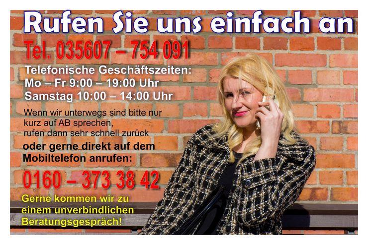 Wir Rufen Sie uns an gerne kommen wir zu einem völlig unverbindlichen Gespräch zu Ihnen Telefonisch erreichbar Mo - Fr 9:00 - 19:00 Uhr und Samstag 10:00 - 14:00 Uhr Festnetz: +49 (0) 35607 - 754 091 (wenn wir unterwegs sind bitte kurz auf AB sprechen, rufen schnell zurück) oder Handy: Mobil-DE: ++49 (0) 160 373 38 42